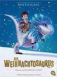 Der Weihnachtosaurus (Die Weihnachtosaurus-Reihe, Band 1) - Tom Fletcher
