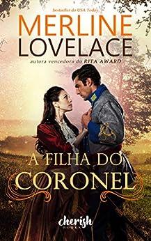 A Filha do Coronel (Garrets de Wyoming Livro 2) por [Merline Lovelace, Gisele Souza, Luciane Rangel, Bianca Carvalho]
