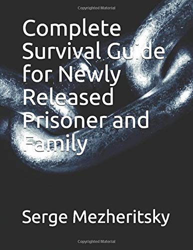 Compare Textbook Prices for Complete Survival Guide for Newly Released Prisoner and Family: Life After Prison  ISBN 9781520908090 by Mezheritsky, Serge
