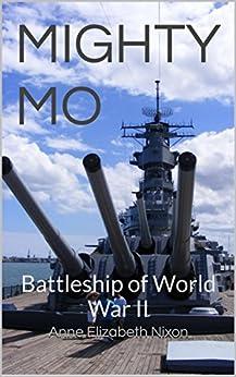 MIGHTY MO: Battleship of World War II by [Anne Elizabeth Nixon, Robert Bostedt]