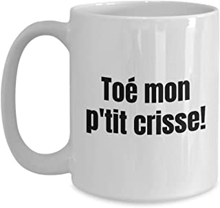 Toe Mon P'tit Crisse Mug Quebec Swear In French Expression Funny Gift Idea For Novelty Gag Coffee Tea Cup 15 oz
