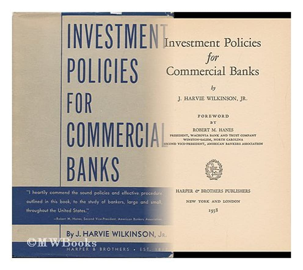 Investment policies for commercial banks; foreword by Robert M. Hanes