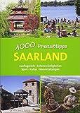 Saarland - 1000 Freizeittipps: Ausflugsziele, Sehenswürdigkeiten, Sport, Kultur, Veranstaltungen (Freizeitführer)