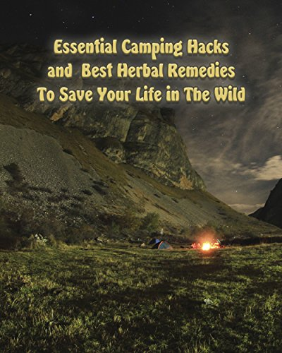 Essential Camping Hacks and Best Herbal Remedies To Save Your Life in The Wild (English Edition)