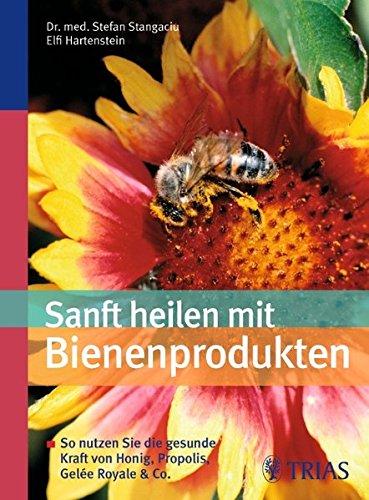 Sanft heilen mit Bienen-Produkten: So nutzen Sie die gesunde Kraft von Honig, Propolis, Gelee Royale & Co.