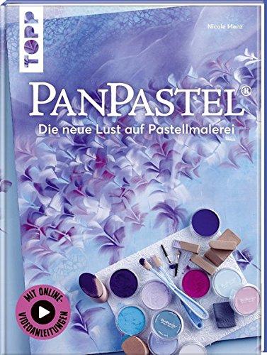 PanPastel®: Die neue Lust auf Pastellmalerei. Mit Online-Videoanleitungen