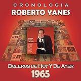 Roberto Yanés Cronología - Boleros de Hoy y Ayer (1965)