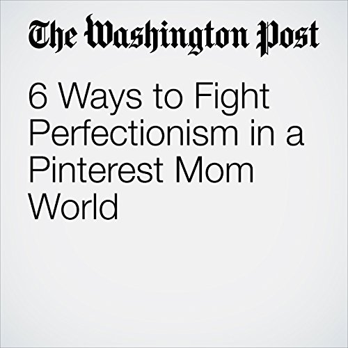 6 Ways to Fight Perfectionism in a Pinterest Mom World copertina