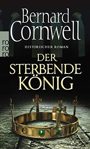 Der sterbende König: Historischer Roman (Die Uhtred-Saga, Band 6)