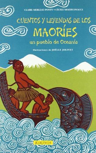 Cuentos y leyendas de los Maoríes: Un pueblo de Oceanía (Cuentos Y Leyendas (kokino)