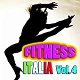 Fitness Italia, Vol. 4 (Ideale per aerobica, Music for Exercise, Allenamento, Fitness, Workout, Aerobics, Running, Walking, Dynamix, Cardio, Weight Loss, Elliptical and Treadmill, Pilates)