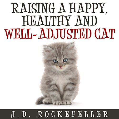 Raising a Happy, Healthy and Well-Adjusted Cat audiobook cover art