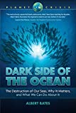 Dark Side of the Ocean: The Destruction of Our Seas, Why It Matters, and What We Can Do About It (Planet in Crisis)