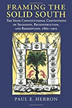 Framing the Solid South: The State Constitutional Conventions of Secession, Reconstruction, and Redemption, 1860-1902