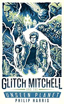 Glitch Mitchell and the Unseen Planet by [Philip Harris]