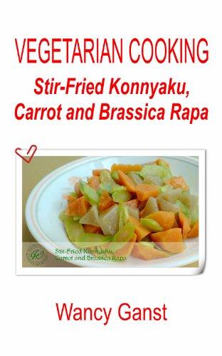 Vegetarian Cooking: Stir-Fried Konnyaku, Carrot and Brassica Rapa (Vegetarian Cooking - Konnyaku Book 13) (English Edition)