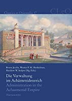 Die Verwaltung Im Achamenidenreich / Administration in the Achaemenid Empire: Imperiale Muster Und Strukturen / Tracing the Imperial Signature (Classica Et Orientalia)