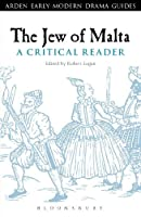 The Jew of Malta: A Critical Reader (Arden Early Modern Drama Guides) by Unknown(2013-05-23)