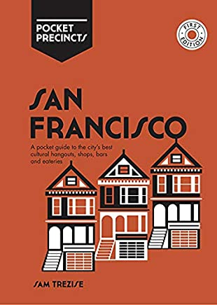 San Francisco Pocket Precincts: A Pocket Guide to the City's Best Cultural Hangouts, Shops, Bars and Eateries