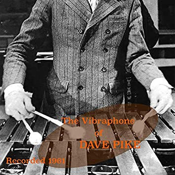 The Vibraphone of Dave Pike - Recorded 1961