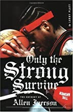Only the Strong Survive: The Odyssey of Allen Iverson ( Paperback )