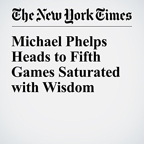 Michael Phelps Heads to Fifth Games Saturated with Wisdom cover art