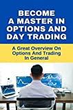 Become A Master In Options And Day Trading: A Great Overview On Options And Trading In General: How To Win At Penny Stocks (English Edition)