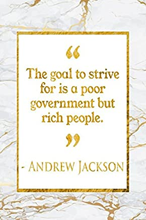 The Goal To Strive For Is A Poor Government But Rich People: Gold Marble Andrew Jackson Quote Notebook