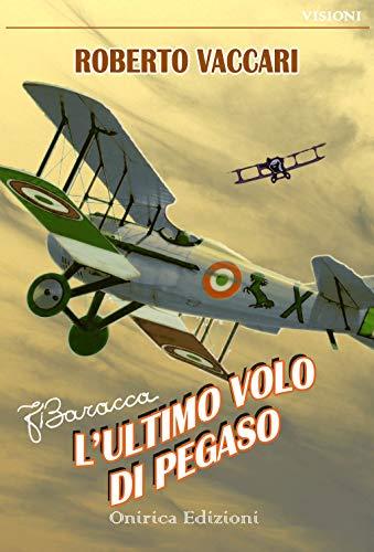 Francesco Baracca - L'ultimo volo di Pegaso (Visioni) (Italian Edition)