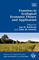 Frontiers in Ecological Economic Theory and Application (Advances in Ecological Economics)