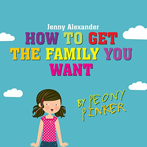 How to Get the Family You Want by Peony Pinker audiobook cover art