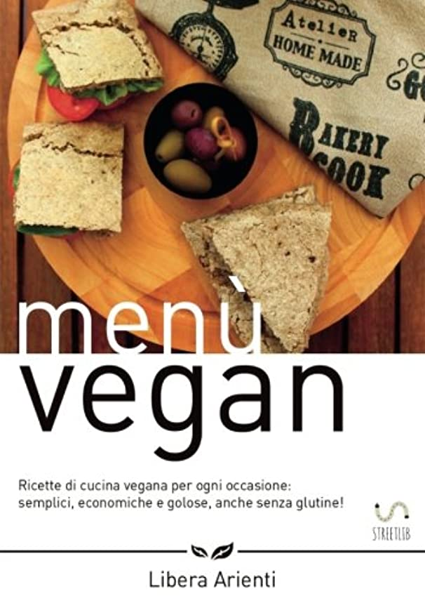 スパーク誰ペインティングMenù Vegan Ricette di cucina vegana per ogni occasione: semplici, economiche e golose, anche senza glutine!