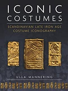 Iconic Costumes: Scandinavian Late Iron Age Costume Iconography (Ancient Textiles)