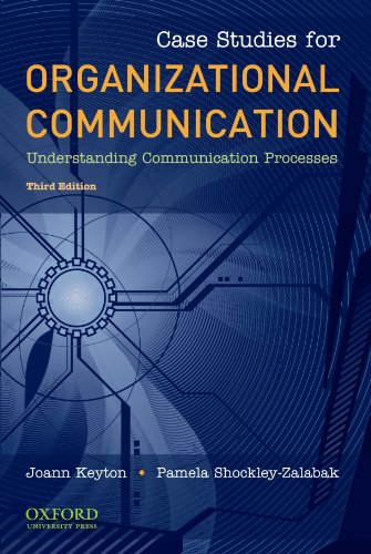 Compare Textbook Prices for Case Studies for Organizational Communication: Understanding Communication Processes Third Edition ISBN 9780195386721 by Keyton, Joann,Shockley-Zalabak, Pamela
