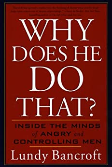 Why Does He Do That?: Inside the Minds of Angry and Controlling Men by [Lundy Bancroft]