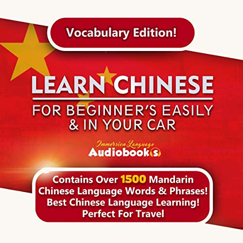 Learn Chinese for Beginners Easily & in Your Car! Vocabulary Edition!     Contains over 1500 Mandarin Chinese Language Words & Phrases! Best Chinese Language Learning! Perfect for Travel!              By:                                                                                                                                 Immersion Language Audiobooks                               Narrated by:                                                                                                                                 Angel Wright                      Length: 7 hrs and 17 mins     25 ratings     Overall 5.0