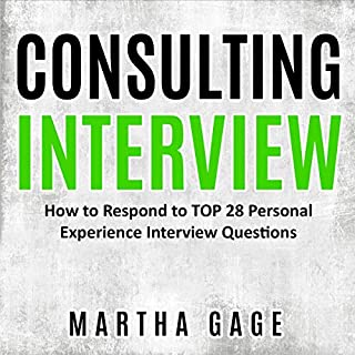 Consulting Interview: How to Respond to TOP 28 Personal Experience Interview Questions                   By:                                                                                                                                 Martha Gage                               Narrated by:                                                                                                                                 Erika Cockerham                      Length: 1 hr and 3 mins     Not rated yet     Overall 0.0