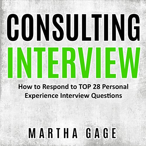 Consulting Interview: How to Respond to TOP 28 Personal Experience Interview Questions Audiobook By Martha Gage cover art