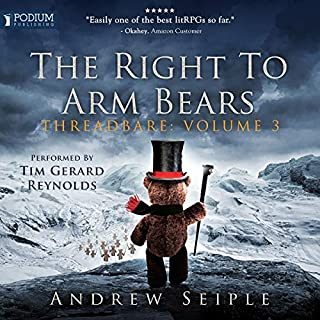 The Right to Arm Bears     Threadbare, Book 3              Written by:                                                                                                                                 Andrew Seiple                               Narrated by:                                                                                                                                 Tim Gerard Reynolds                      Length: 14 hrs and 28 mins     7 ratings     Overall 4.7