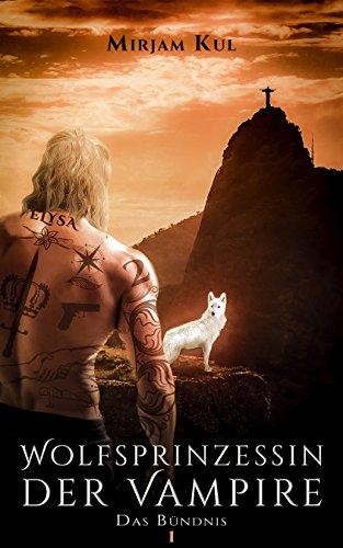Wolfsprinzessin der Vampire: Das Bündnis (Buch 1) (Wolfprinzessin der Vampire)