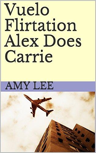 Vuelo Flirtation Alex Does Carrie