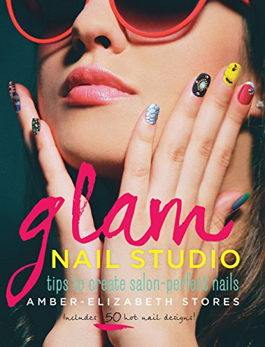 Glam Nail Studio: Tips to Create Salon Perfect Nails (English Edition)