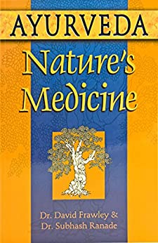 Ayurveda, Nature's Medicine by [David Frawley, Subhash Ranade]