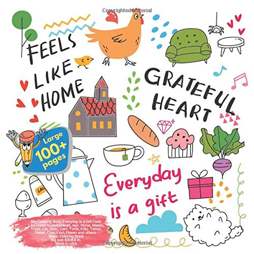 Big Coloring Book Everyday is a Gift Feels Like Home Grateful Heart, Hair, Horse, Masks, Trolls, Cat, Owls, Cars, Turtle, Kitty, Tattoo, Power, Cow, ... Grateful Heart and others Doodle, Band 1)