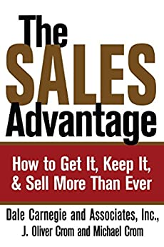 The Sales Advantage: How to Get It, Keep It, and Sell More Than Ever by [Dale Carnegie, J. Oliver Crom, Michael A. Crom]