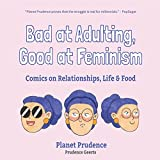 Bad at Adulting, Good at Feminism: Comics on Relationships, Life and Food (Millennial Feminism, Gift for a Feminist, for Fans of Super Chill)