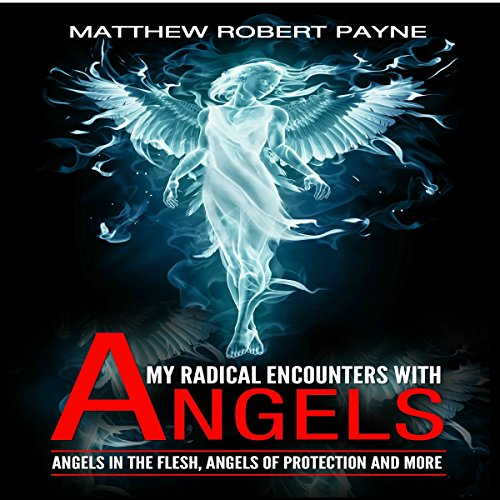 My Radical Encounters with Angels     Angels in the Flesh, Angels of Protection, and More              By:                                                                                                                                 Matthew Robert Payne                               Narrated by:                                                                                                                                 Trevor Clinger                      Length: 1 hr and 30 mins     30 ratings     Overall 3.8