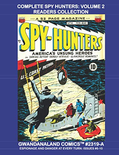 Complete Spy Hunters: Volume 2 Readers Collection: Gwandanaland Comics #2319-A: Economical Black & White Version - Danger and Adventure at Every Corner! Five Classic Issues!
