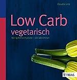 Low Carb vegetarisch - Wenig Kohlenhydrate - viel abnehmen de Claudia Lenz