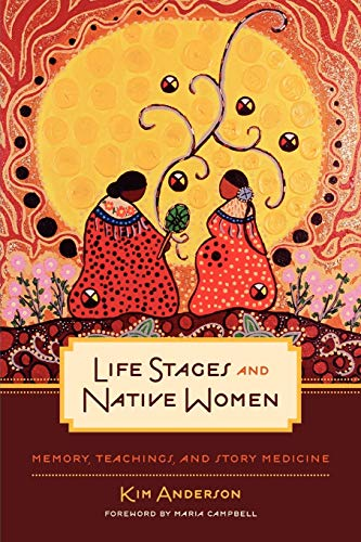 Compare Textbook Prices for Life Stages and Native Women: Memory, Teachings, and Story Medicine Critical Studies in Native History Illustrated Edition ISBN 9780887557262 by Anderson, Kim,Campbell, Maria